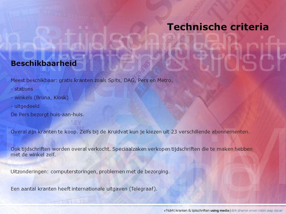 Technische criteria Beschikbaarheid Meest beschikbaar: gratis kranten zoals Sp!ts, DAG, Pers en Metro. - stations - winkels (Bruna, Kiosk) - uitgedeel