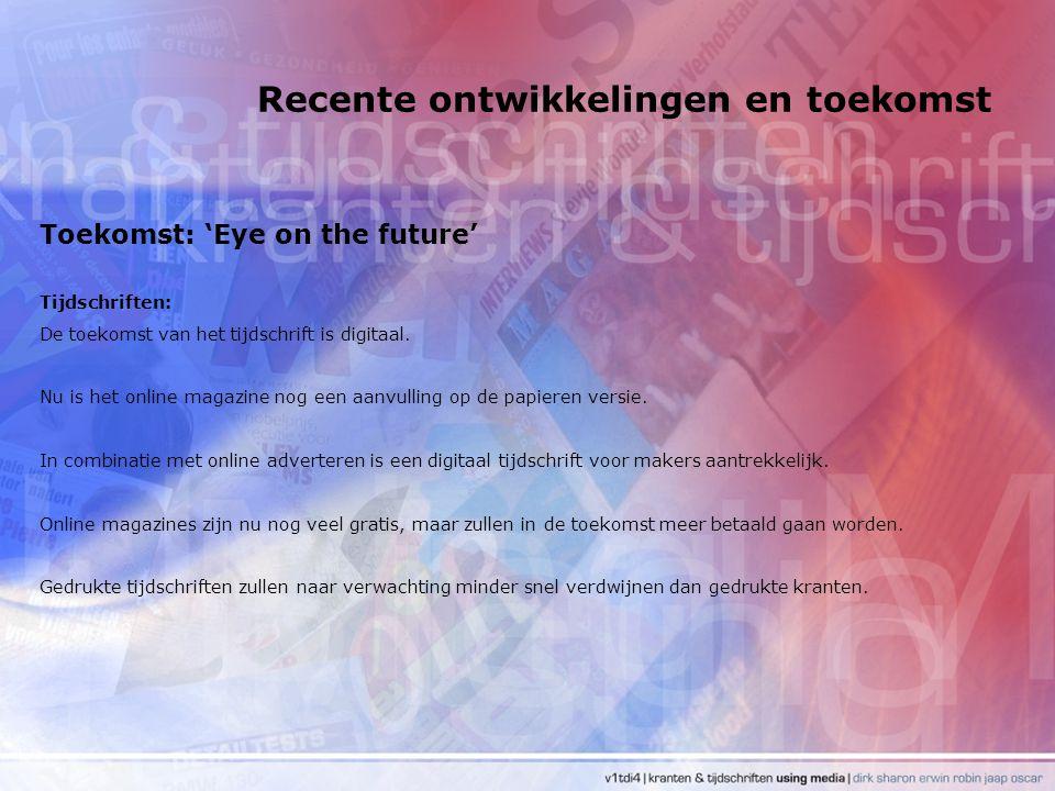 Recente ontwikkelingen en toekomst Toekomst: 'Eye on the future' Tijdschriften: De toekomst van het tijdschrift is digitaal. Nu is het online magazine