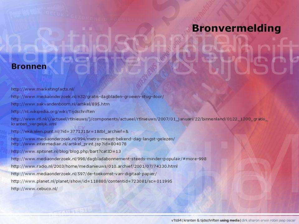 Bronnen http://www.marketingfacts.nl/ http://www.mediaonderzoek.nl/632/gratis-dagbladen-groeien-stug-door/ http://www.sakvandenboom.nl/artikel/895.htm