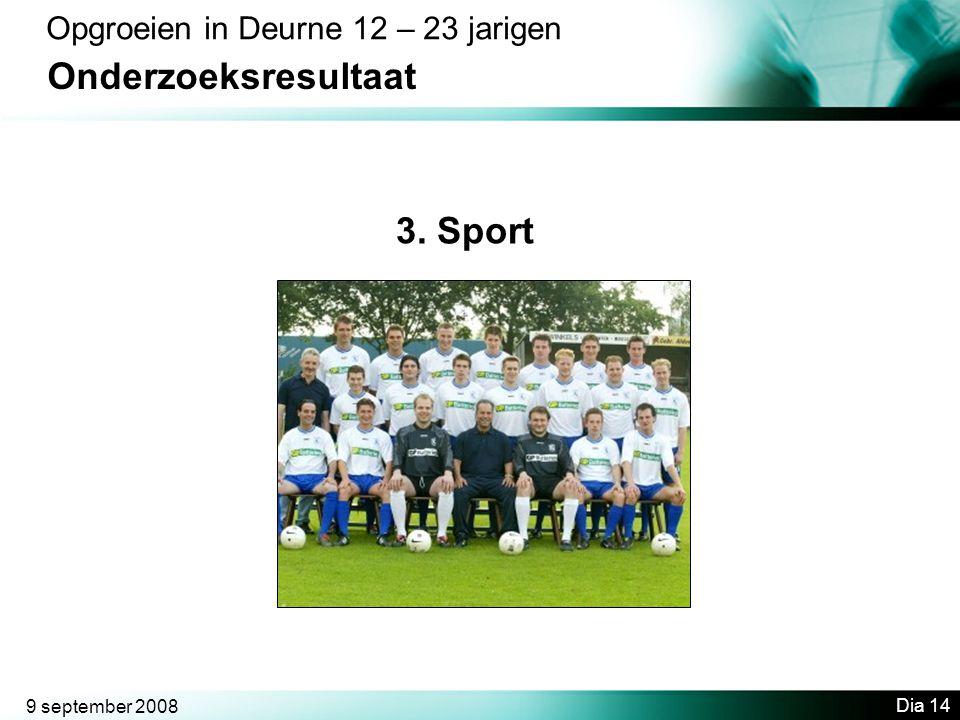 9 september 2008 Dia 14 Opgroeien in Deurne 12 – 23 jarigen Onderzoeksresultaat 3. Sport