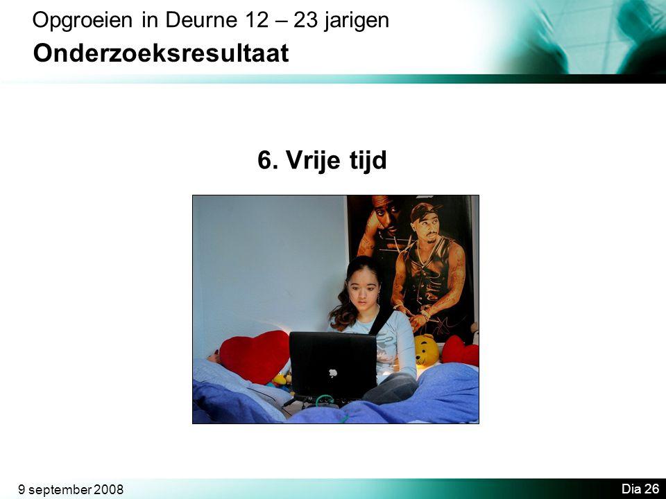 9 september 2008 Dia 26 Opgroeien in Deurne 12 – 23 jarigen Onderzoeksresultaat 6. Vrije tijd
