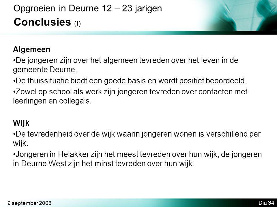 9 september 2008 Dia 34 Opgroeien in Deurne 12 – 23 jarigen Conclusies (I) Algemeen •De jongeren zijn over het algemeen tevreden over het leven in de gemeente Deurne.