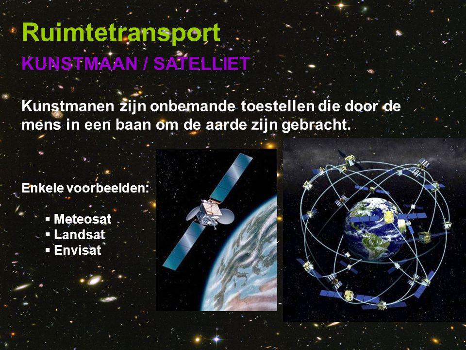KUNSTMAAN / SATELLIET Kunstmanen zijn onbemande toestellen die door de mens in een baan om de aarde zijn gebracht. Enkele voorbeelden:  Meteosat  La