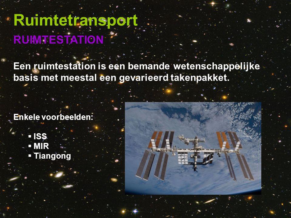 RUIMTESTATION Een ruimtestation is een bemande wetenschappelijke basis met meestal een gevarieerd takenpakket. Enkele voorbeelden:  ISS  MIR  Tiang