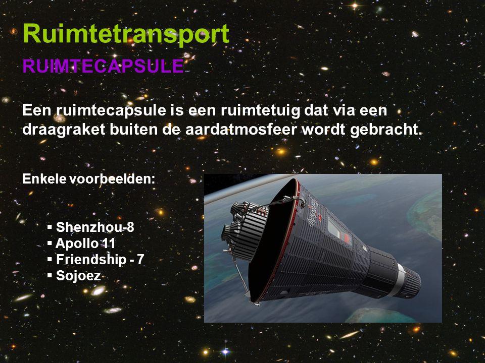 RUIMTECAPSULE Een ruimtecapsule is een ruimtetuig dat via een draagraket buiten de aardatmosfeer wordt gebracht. Enkele voorbeelden:  Shenzhou-8  Ap