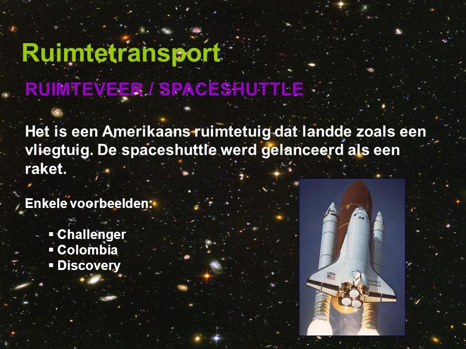 RUIMTEVEER / SPACESHUTTLE Het is een Amerikaans ruimtetuig dat landde zoals een vliegtuig. De spaceshuttle werd gelanceerd als een raket. Ruimtetransp