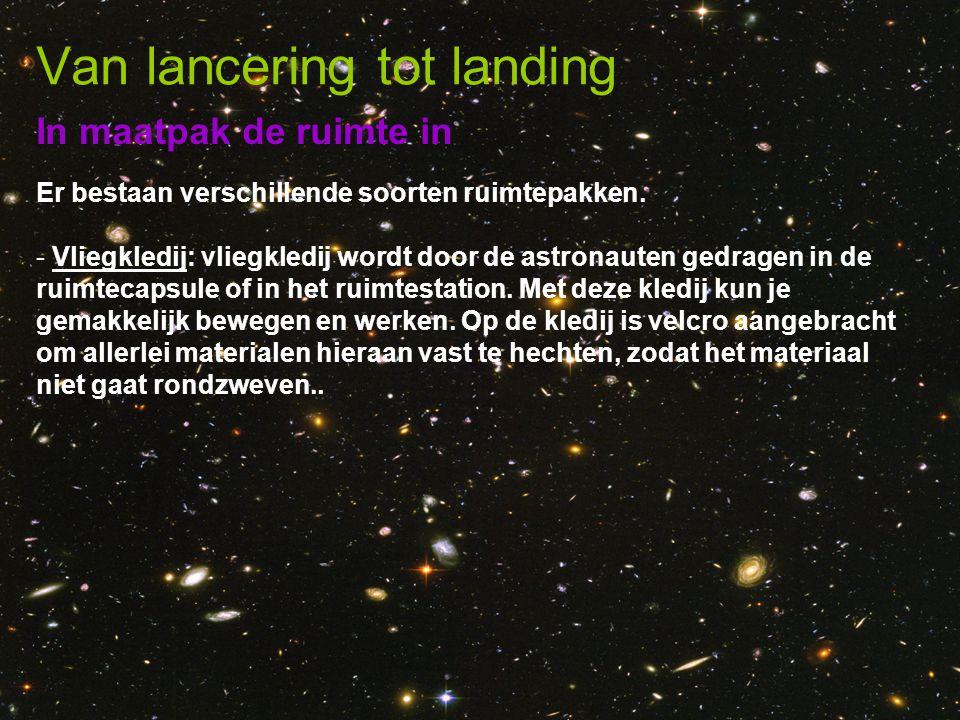 In maatpak de ruimte in Van lancering tot landing Er bestaan verschillende soorten ruimtepakken. - Vliegkledij: vliegkledij wordt door de astronauten