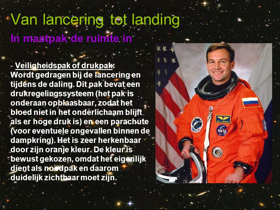 In maatpak de ruimte in Van lancering tot landing - Veiligheidspak of drukpak: Wordt gedragen bij de lancering en tijdens de daling. Dit pak bevat een