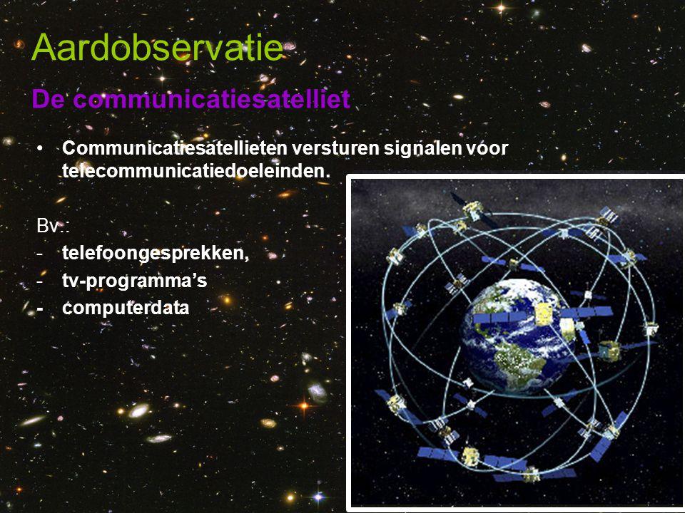 De communicatiesatelliet Aardobservatie •Communicatiesatellieten versturen signalen voor telecommunicatiedoeleinden. Bv.: -telefoongesprekken, -tv-pro