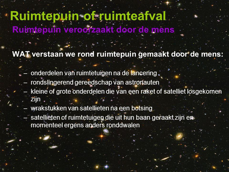 Ruimtepuin veroorzaakt door de mens Ruimtepuin of ruimteafval WAT verstaan we rond ruimtepuin gemaakt door de mens: –onderdelen van ruimtetuigen na de
