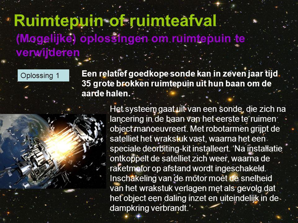 (Mogelijke) oplossingen om ruimtepuin te verwijderen Ruimtepuin of ruimteafval Het systeem gaat uit van een sonde, die zich na lancering in de baan va
