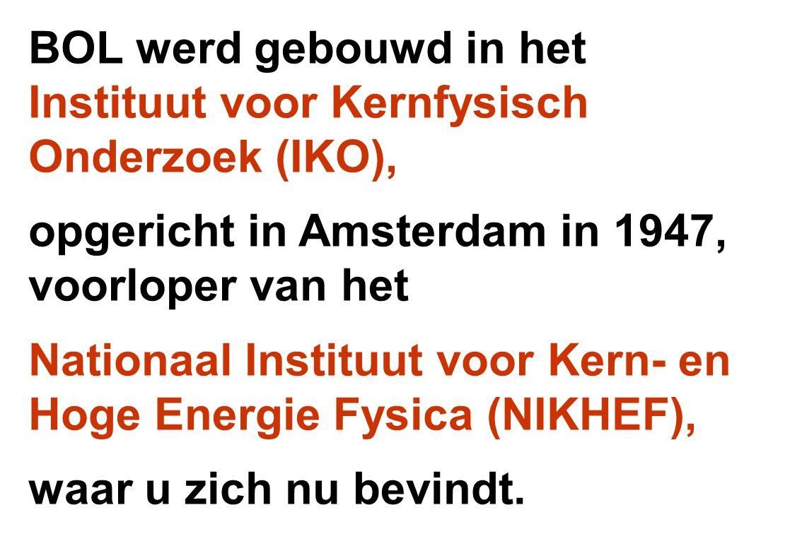 BOL werd gebouwd in het Instituut voor Kernfysisch Onderzoek (IKO), opgericht in Amsterdam in 1947, voorloper van het Nationaal Instituut voor Kern- e