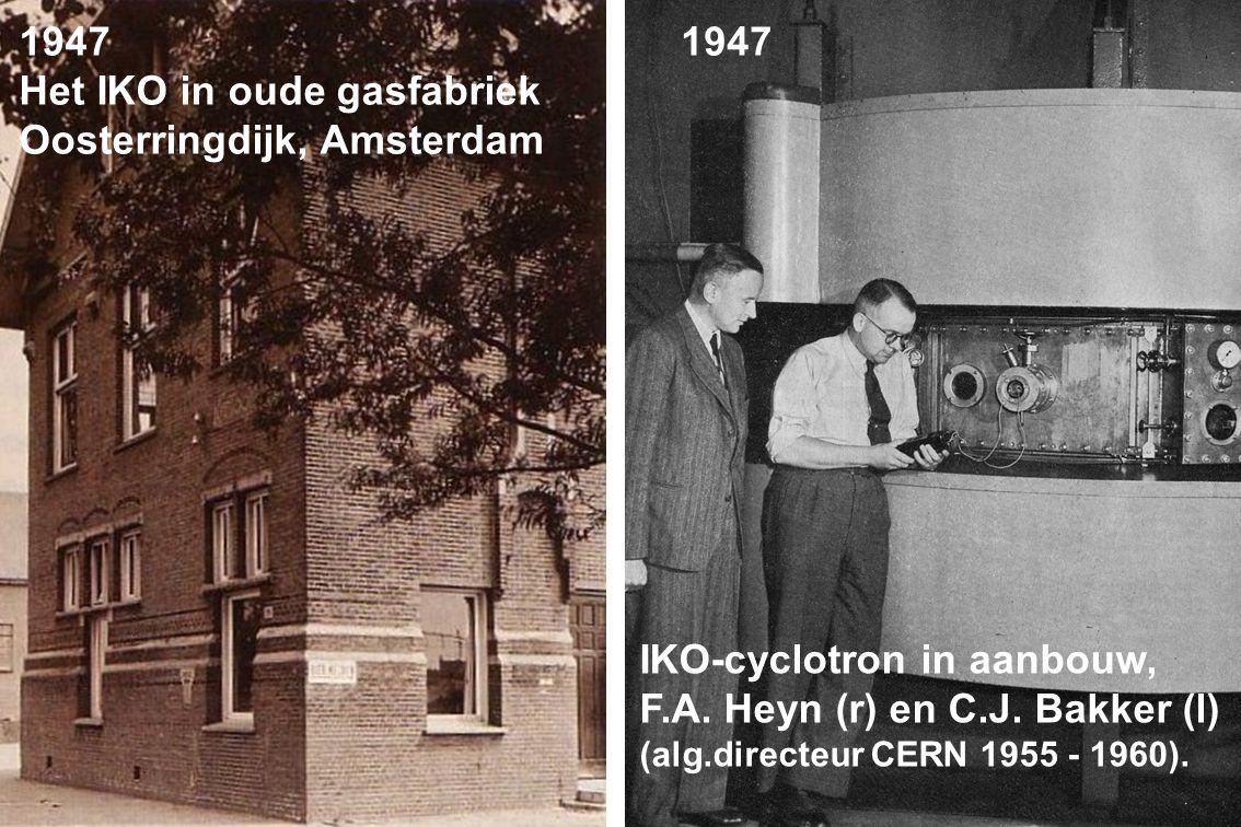 1947 Het IKO in oude gasfabriek Oosterringdijk, Amsterdam IKO-cyclotron in aanbouw, F.A. Heyn (r) en C.J. Bakker (l) (alg.directeur CERN 1955 - 1960).