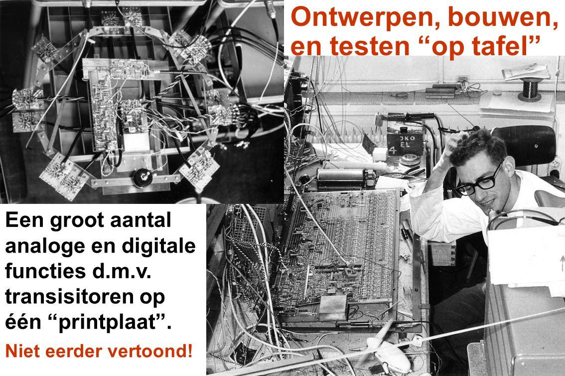 """Ontwerpen, bouwen, en testen """"op tafel"""" Een groot aantal analoge en digitale functies d.m.v. transisitoren op één """"printplaat"""". Niet eerder vertoond!"""