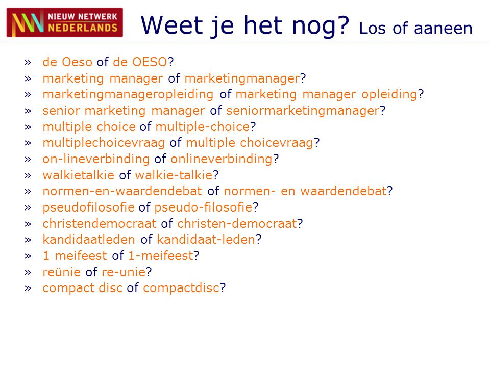 Weet je het nog? Los of aaneen »de Oeso of de OESO? »marketing manager of marketingmanager? »marketingmanageropleiding of marketing manager opleiding?