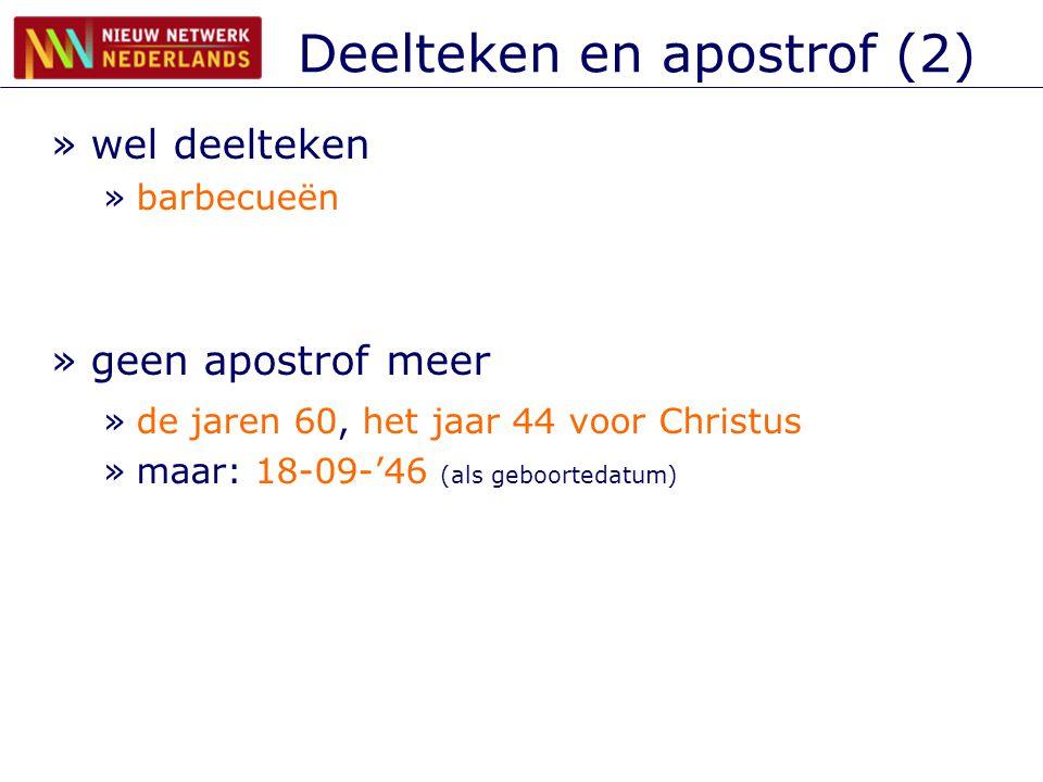 Deelteken en apostrof (2) »wel deelteken »barbecueën »geen apostrof meer »de jaren 60, het jaar 44 voor Christus »maar: 18-09-'46 (als geboortedatum)