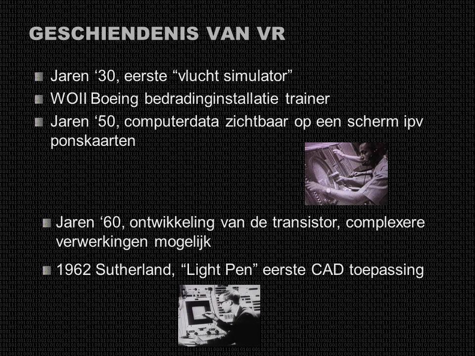 WAT IS VIRTUELE REALITEIT Virtual Reality VR Computergegenereerde beelden in 2 of 3 dimensionale omgeving die de gebruiker toelaat deze omgeving te be