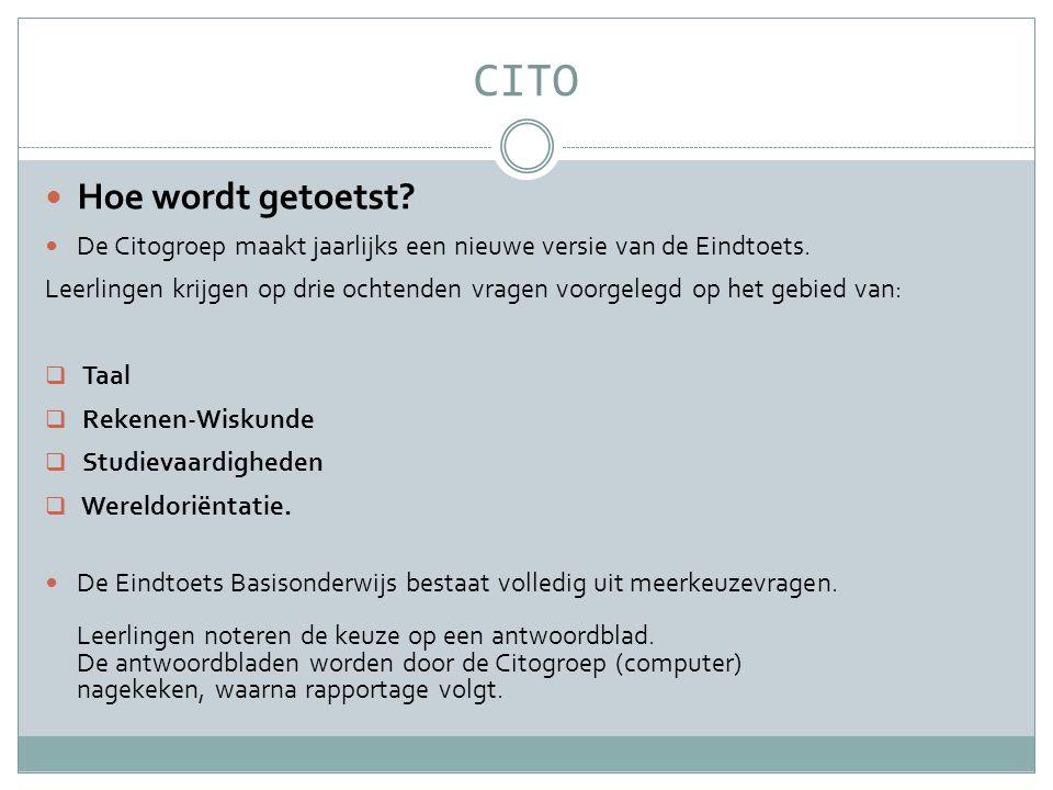 CITO  Hoe wordt getoetst?  De Citogroep maakt jaarlijks een nieuwe versie van de Eindtoets. Leerlingen krijgen op drie ochtenden vragen voorgelegd o