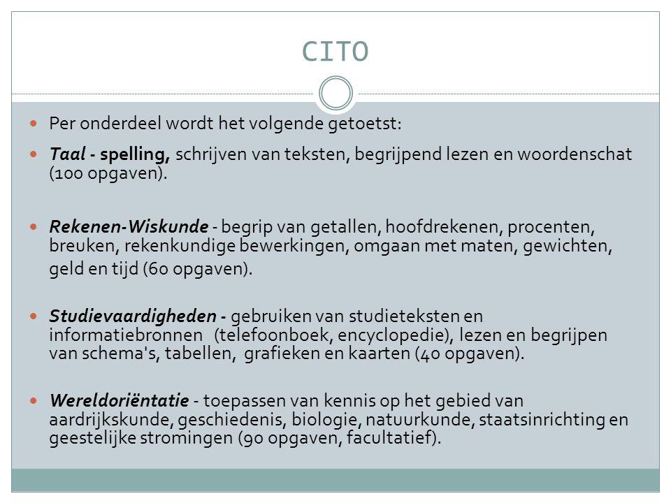 CITO  Per onderdeel wordt het volgende getoetst:  Taal - spelling, schrijven van teksten, begrijpend lezen en woordenschat (100 opgaven).  Rekenen-