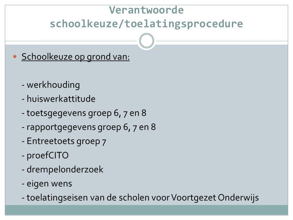 Verantwoorde schoolkeuze/toelatingsprocedure  Schoolkeuze op grond van: - werkhouding - huiswerkattitude - toetsgegevens groep 6, 7 en 8 - rapportgeg