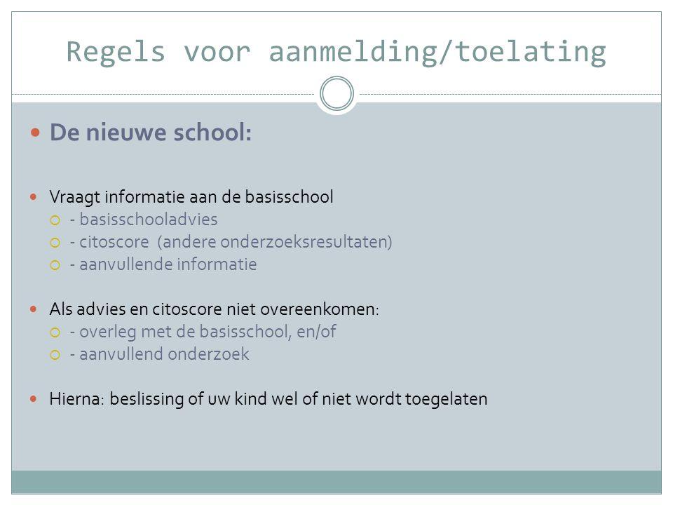 Regels voor aanmelding/toelating  De nieuwe school:  Vraagt informatie aan de basisschool  - basisschooladvies  - citoscore (andere onderzoeksresu