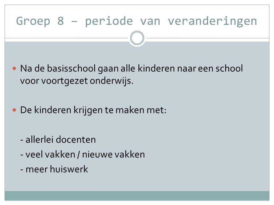 Groep 8 – periode van veranderingen  Na de basisschool gaan alle kinderen naar een school voor voortgezet onderwijs.  De kinderen krijgen te maken m