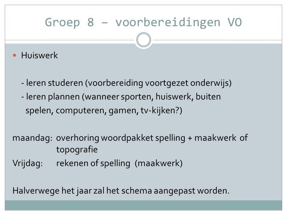 Groep 8 – voorbereidingen VO  Huiswerk - leren studeren (voorbereiding voortgezet onderwijs) - leren plannen (wanneer sporten, huiswerk, buiten spele