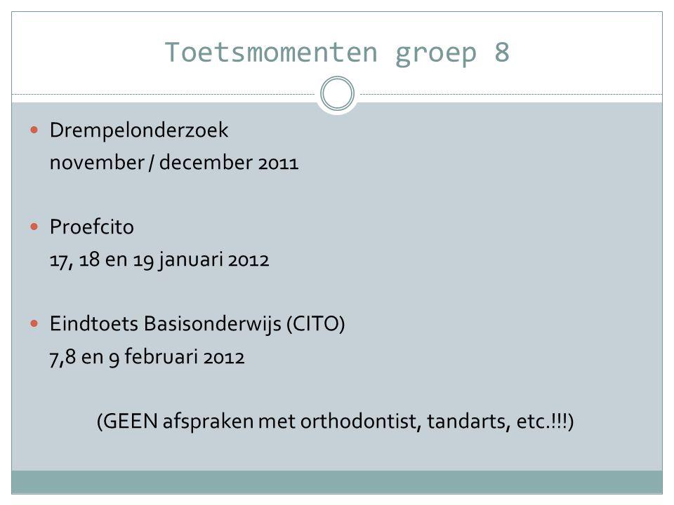 Toetsmomenten groep 8  Drempelonderzoek november / december 2011  Proefcito 17, 18 en 19 januari 2012  Eindtoets Basisonderwijs (CITO) 7,8 en 9 feb
