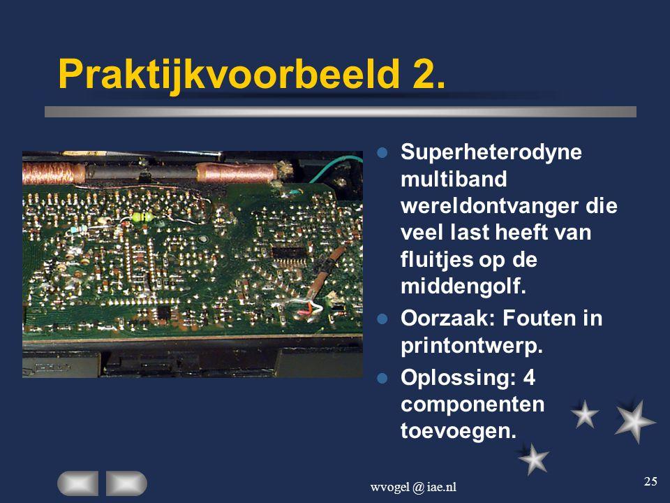 wvogel @ iae.nl 25 Praktijkvoorbeeld 2.  Superheterodyne multiband wereldontvanger die veel last heeft van fluitjes op de middengolf.  Oorzaak: Fout