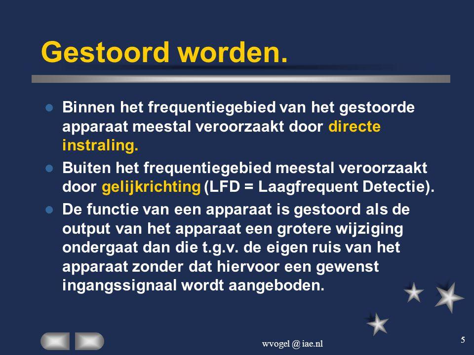 wvogel @ iae.nl 5 Gestoord worden.  Binnen het frequentiegebied van het gestoorde apparaat meestal veroorzaakt door directe instraling.  Buiten het