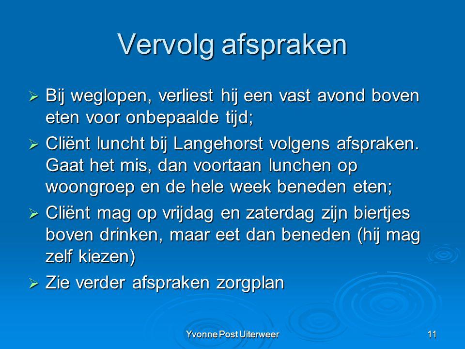 Yvonne Post Uiterweer11 Vervolg afspraken  Bij weglopen, verliest hij een vast avond boven eten voor onbepaalde tijd;  Cliënt luncht bij Langehorst volgens afspraken.