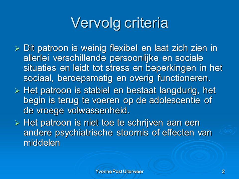 Yvonne Post Uiterweer3 Narcistische persoonlijkheid  Opgeblazen gevoel van eigen belangrijkheid (de zelfoverschatting lijkt samen te hangen met een zeer kwetsbaar zelfgevoel);  Is gepreoccupeerd met fantasieën (bv.