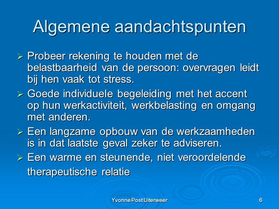Yvonne Post Uiterweer6 Algemene aandachtspunten  Probeer rekening te houden met de belastbaarheid van de persoon: overvragen leidt bij hen vaak tot stress.