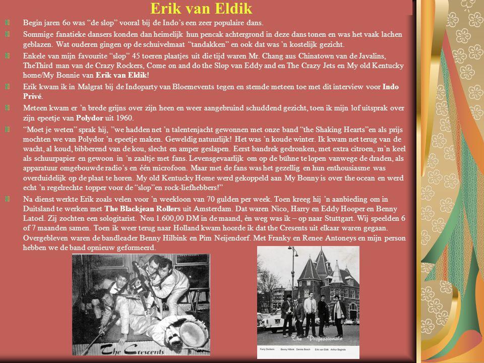 """Erik van Eldik Begin jaren 6o was """"de slop"""" vooral bij de Indo's een zeer populaire dans. Sommige fanatieke dansers konden dan heimelijk hun pencak ac"""