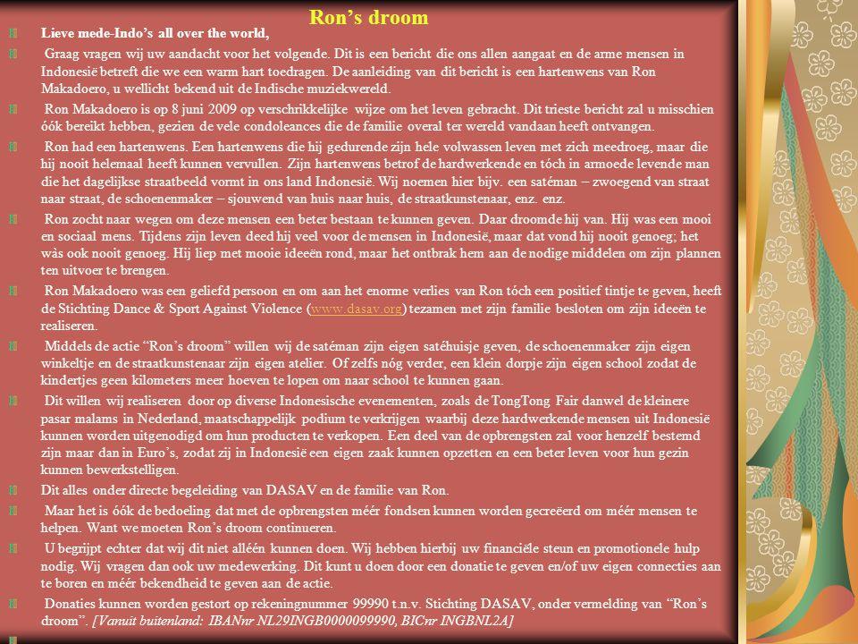 Ron's droom Lieve mede-Indo's all over the world, Graag vragen wij uw aandacht voor het volgende. Dit is een bericht die ons allen aangaat en de arme