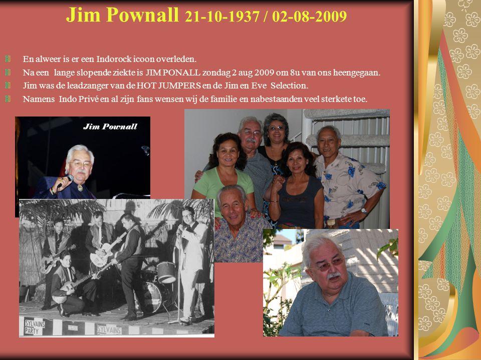 Jim Pownall 21-10-1937 / 02-08-2009 En alweer is er een Indorock icoon overleden. Na een lange slopende ziekte is JIM PONALL zondag 2 aug 2009 om 8u v