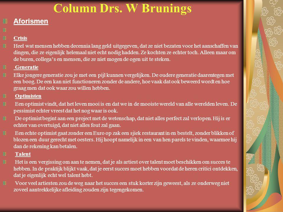Column Drs. W Brunings Aforismen Crisis Heel wat mensen hebben decennia lang geld uitgegeven, dat ze niet bezaten voor het aanschaffen van dingen, die
