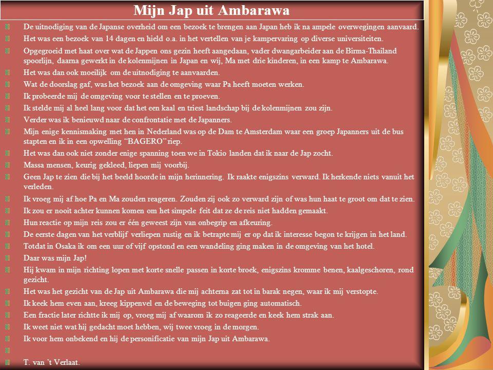 Mijn Jap uit Ambarawa De uitnodiging van de Japanse overheid om een bezoek te brengen aan Japan heb ik na ampele overwegingen aanvaard. Het was een be
