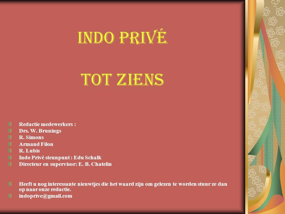 Indo PRIVÉ tot ziens Redactie medewerkers : Drs. W. Brunings R. Simons Armand Filon R. Lubis Indo Privé steunpunt : Edu Schalk Directeur en supervisor