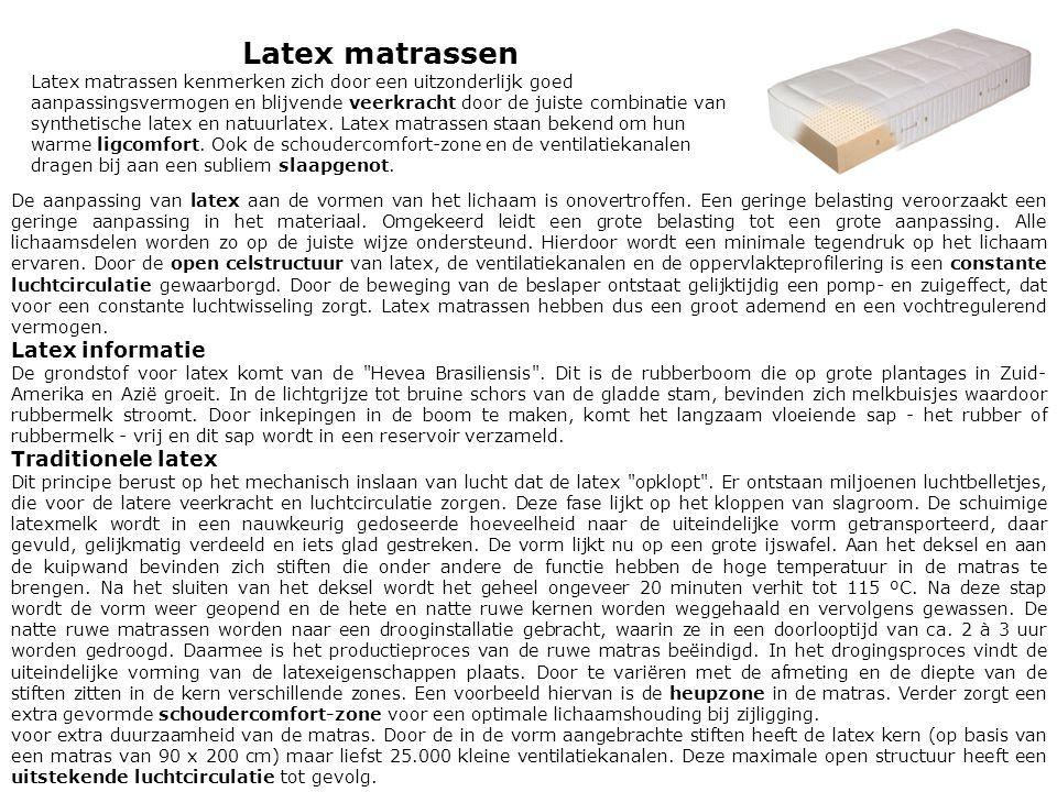 Latex matrassen Latex matrassen kenmerken zich door een uitzonderlijk goed aanpassingsvermogen en blijvende veerkracht door de juiste combinatie van s