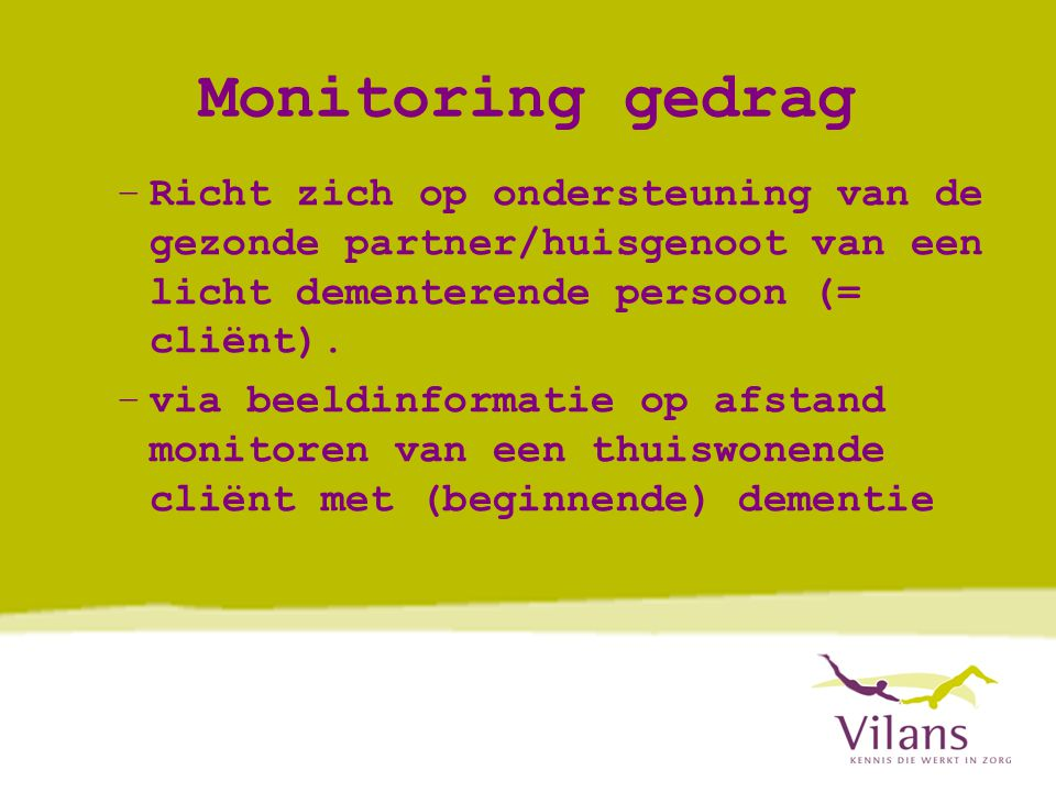 Monitoring gedrag –Richt zich op ondersteuning van de gezonde partner/huisgenoot van een licht dementerende persoon (= cliënt).