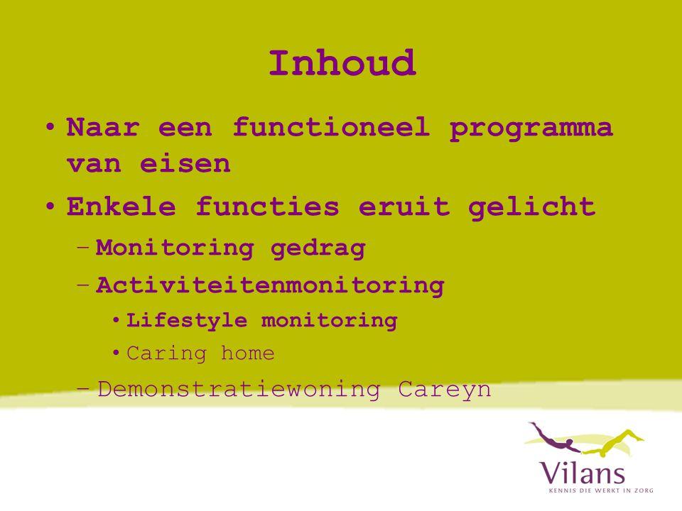 Inhoud •Naar een functioneel programma van eisen •Enkele functies eruit gelicht –Monitoring gedrag –Activiteitenmonitoring •Lifestyle monitoring •Caring home –Demonstratiewoning Careyn