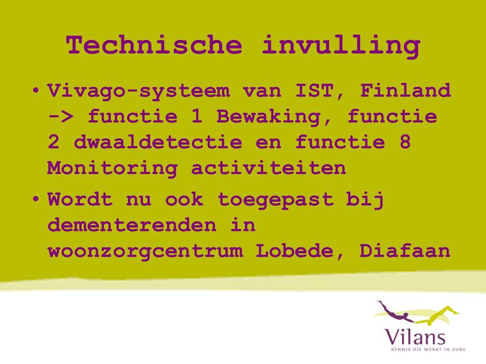 Technische invulling •Vivago-systeem van IST, Finland -> functie 1 Bewaking, functie 2 dwaaldetectie en functie 8 Monitoring activiteiten •Wordt nu ook toegepast bij dementerenden in woonzorgcentrum Lobede, Diafaan