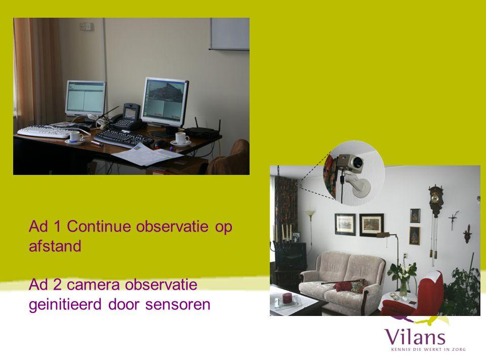 Ad 1 Continue observatie op afstand Ad 2 camera observatie geinitieerd door sensoren
