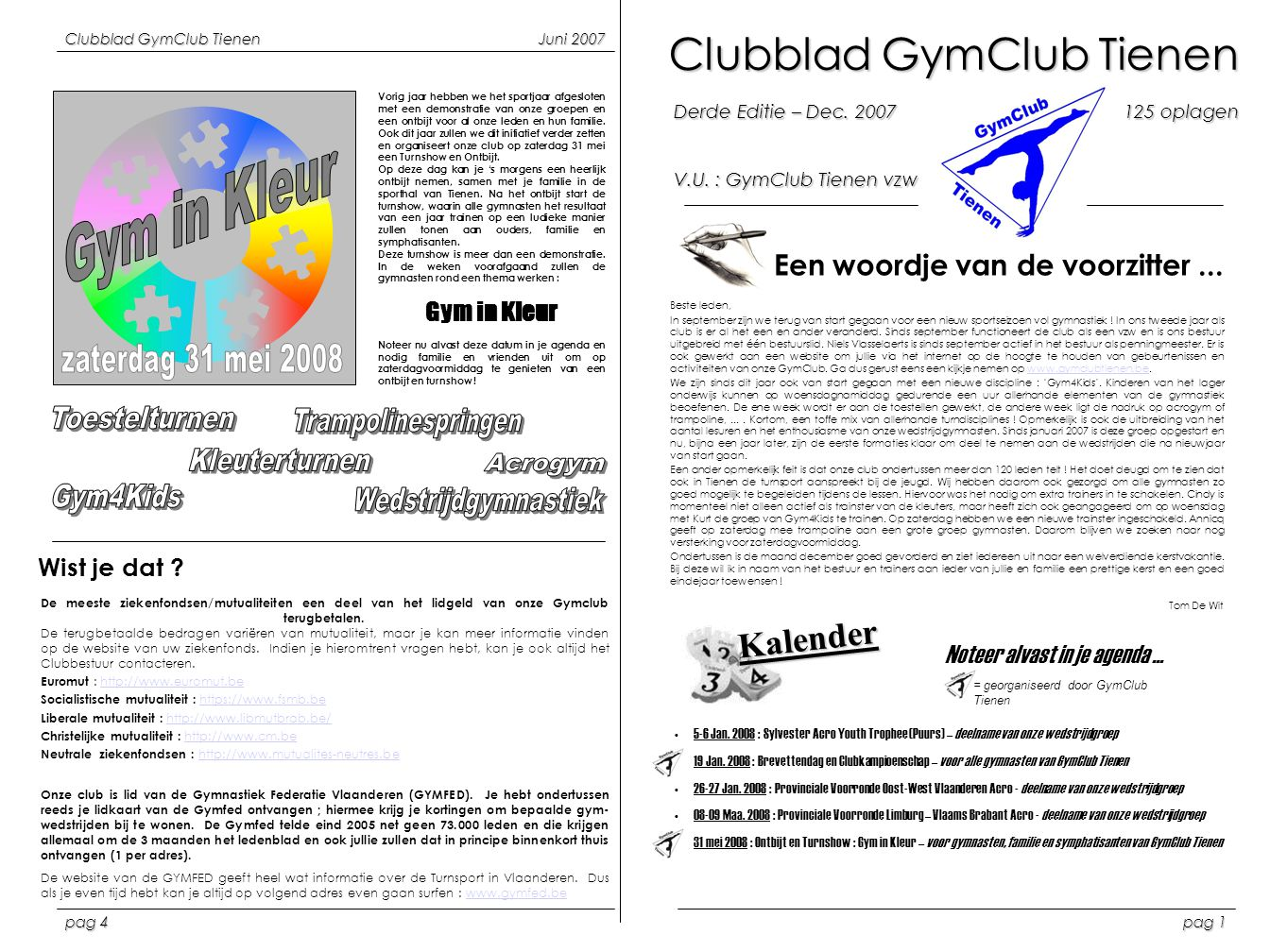 Clubblad GymClub Tienen Derde Editie – Dec. 2007125 oplagen V.U. : GymClub Tienen vzw Een woordje van de voorzitter... Beste leden, In september zijn