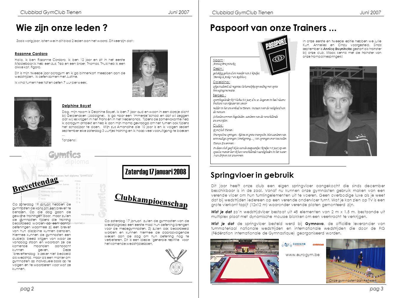 Clubblad GymClub TienenJuni 2007 pag 3 pag 2 Wie zijn onze leden ? Naam : Annicq Bruyninckx Gezin : gelukkig gehuwd en moeder van 3 kindjes (Femke 9,A