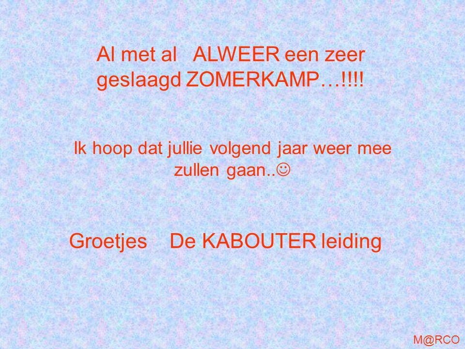Al met al ALWEER een zeer geslaagd ZOMERKAMP…!!!.