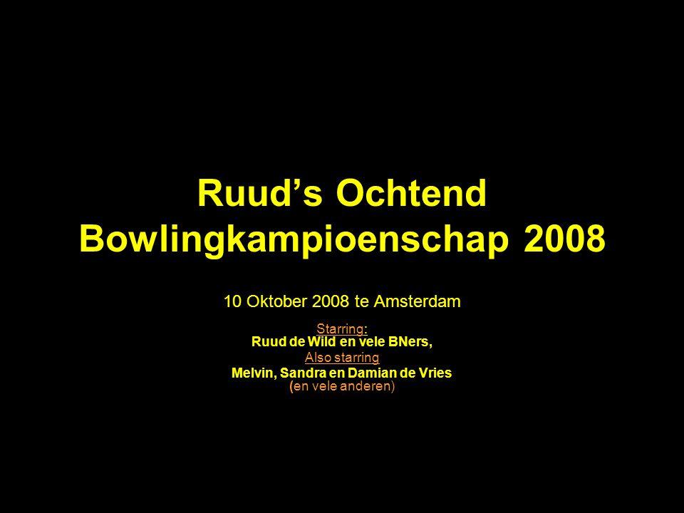 Ruud's Ochtend Bowlingkampioenschap 2008 10 Oktober 2008 te Amsterdam Starring: Ruud de Wild en vele BNers, Also starring Melvin, Sandra en Damian de