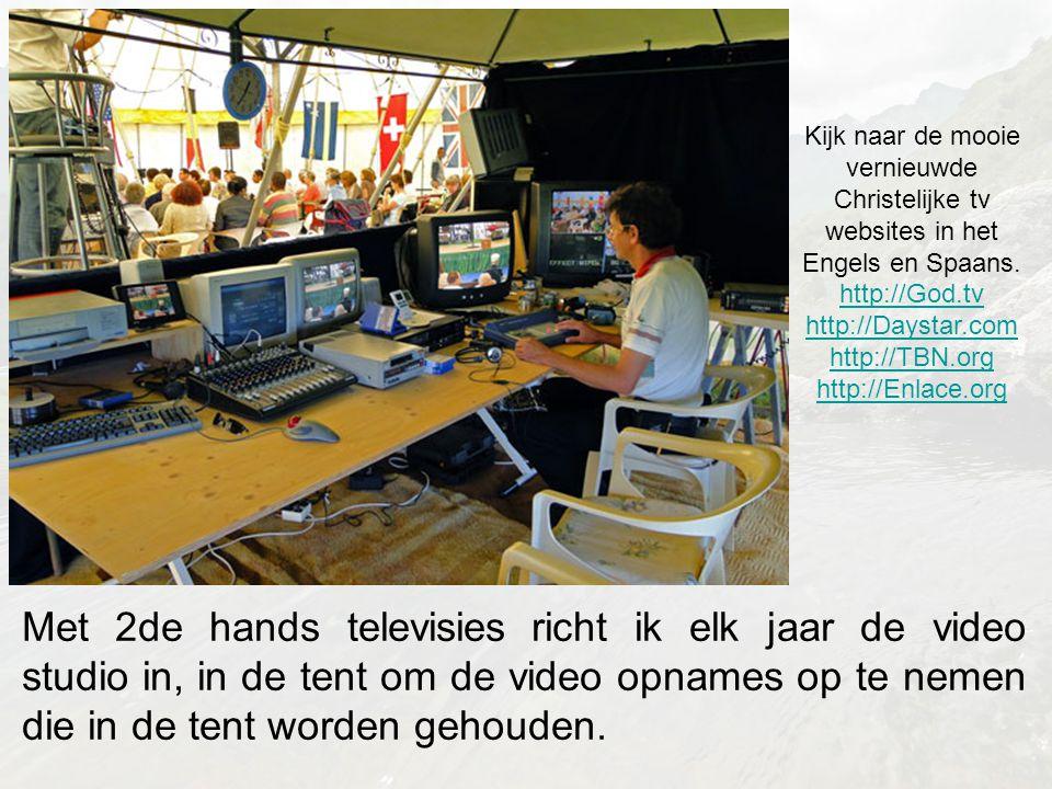 Met 2de hands televisies richt ik elk jaar de video studio in, in de tent om de video opnames op te nemen die in de tent worden gehouden.
