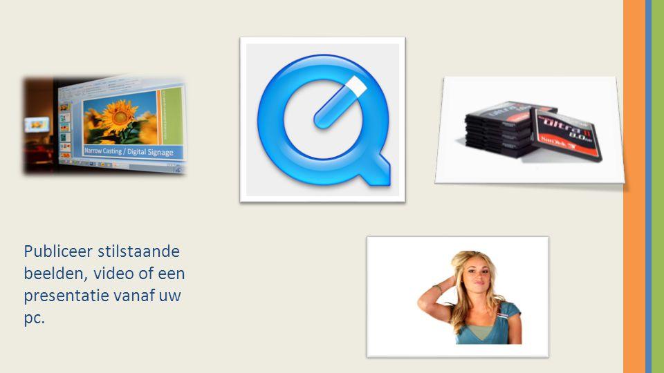 Publiceer stilstaande beelden, video of een presentatie vanaf uw pc.